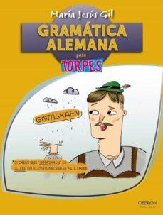 Descargar ebook gratis en pdf sin registro GRAMATICA ALEMANA (TORPES 2.0) DJVU (Spanish Edition) 9788441537651 de MARIA JESUS GIL VALDES