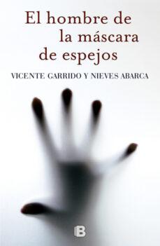 Descargar libros electrónicos gratis kobo EL HOMBRE DE LA MASCARA DE ESPEJOS 9788466655651 (Spanish Edition) de VICENTE GARRIDO, NIEVES ABARCA CHM