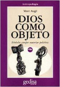 dios como objeto: simbolos, cuerpos, materias, palabras-marc auge-9788474325751