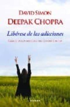 liberese de las adicciones basado en los metodos del centro chopra-deepak chopra-david simon-9788483581551