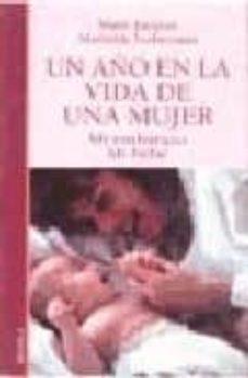 Descargas gratuitas de libros kindle UN AÑO EN LA VIDA DE UNA MUJER: MI EMBARAZO, MI BEBE 9788489778351 de MAÏTE JACQUET, MATHILDE NOBECOURT (Literatura española)