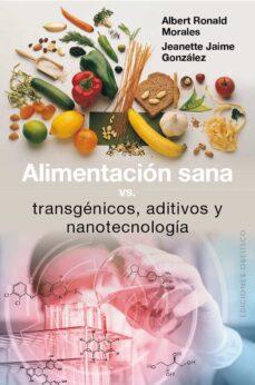 alimentacion sana vs. transgenicos, aditivos y nanotecnologia-albert ronald-9788491111351