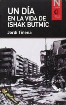 Descargar libros isbn numero UN DIA EN LA VIDA DE ISHAK BUTMIC de JORDI TIÑENA