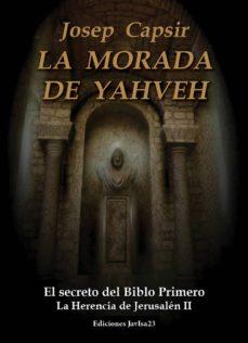Descarga de libros electrónicos en línea gratis LA MORADA DE YAHVEH: EL SECRETO DEL BIBLO PRIMERO: LA HERENCIA DE JERUSALEN II