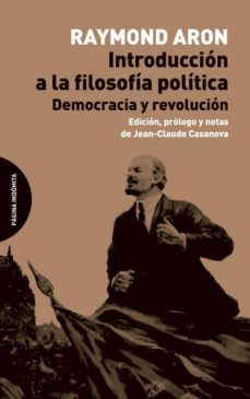 introduccion a la filosofia politica: democracia y revolucion-raymond aron-9788494366451
