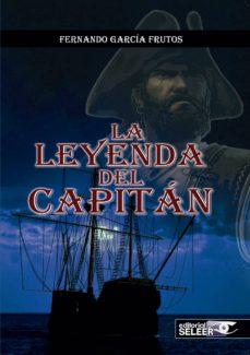 Descarga online de libros gratis. LA LEYENDA DEL CAPITÁN FB2 PDF iBook 9788494430251 de FERNANDO GARCIA FRUTOS en español