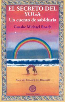 el secreto del yoga: un cuento de sabiduria-gueshe michael roach-9788495094551