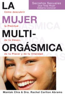 la mujer multiorgasmica. como descubrir la plenitud de tu deseo, de tu placer y de tu vitalidad-mantak chia-9788495973351