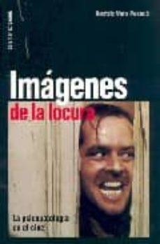 Descargar IMAGENES DE LOCURA: LA PSICOPATOLOGIA EN EL CINE gratis pdf - leer online