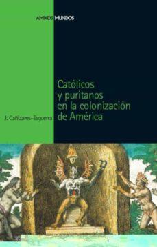 catolicos y puritanos en la colonizacion de america-jorge cañizares esguerra-9788496467651