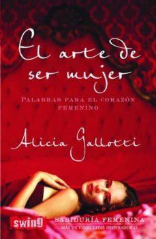 el arte de ser mujer: palabras para el corazon femenino-alicia gallotti-9788496746251