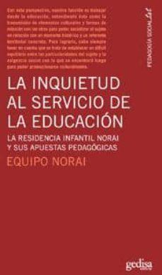 la inquietud al servicio de la educacion: la residencia infantil norai y sus apuestas pedagogicas-9788497842051