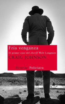 Descargas gratuitas de libros de guerra. FRIA VENGANZA: EL PRIMER CASO DEL SHERIFF WALT LONGMIRE iBook ePub (Spanish Edition) 9788498415551 de CRAIG JOHNSON