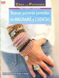 Descargas de libros gratis google NUEVAS PULSERAS JUVENILES DE MACRAME Y CUENTA: 38 PROYECTOS PASO A PASO en español 9788498743951 de ELKE EDER