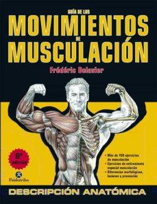 guia de los movimientos de musculacion: descripcion anatomica-frederic delavier-9788499100951