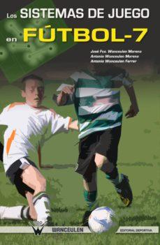 los sistemas de juego en fútbol-7 (ebook)-jose francisco wanceulen moreno-antonio wanceulen moreno-antonio wanceulen ferrer-9788499933351