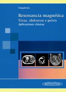 Descargar libros electrónicos gratuitos pdf RESONANCIA MAGNETICA, TORAX, ABDOMEN Y PELVIS: APLICACIONES CLINI CAS PDB 9789500604451 (Spanish Edition) de EVAN S. SIEGELMAN