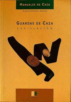 GUARDAS DE CAZA LEGISLACIÓN - SANCHEZ GASCON ALONSO   Triangledh.org