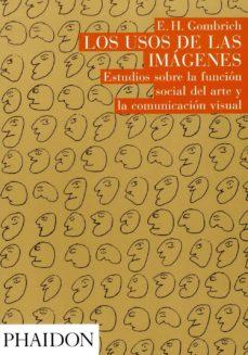 los usos de los imagenes: estudios sobre la funcion social del ar te y la comunicacion visual-ernst h. gombrich-9780714861661