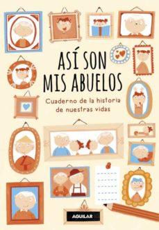 Descargar internet de ebooks ASI SON MIS ABUELOS: CUADERNO DE LA HISTORIA DE NUESTRAS VIDAS 9788403518261