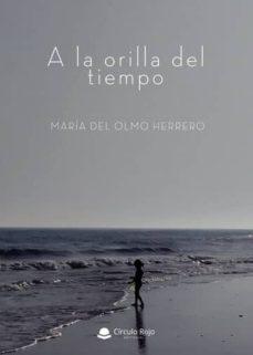 Descargas gratis de torrents para ebooks A LA ORILLA DEL TIEMPO RTF (Literatura española) 9788413384061 de MARIA DEL OLMO HERRERO