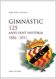gimnastic 125 anys fent historia 1886-2011-e. pujol cayuelas-9788415248361