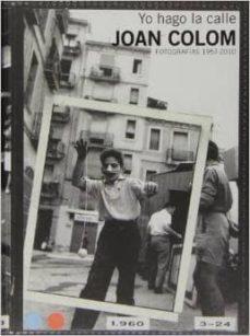 joan colom: yo hago la calle (fotografias 1957-2010)-joan colom-9788415691761