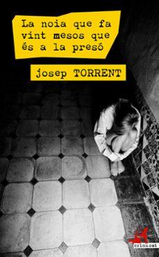 Descargar libro en pdf gratis LA NOIA QUE FA VINT MESOS QUE ES A LA PRESO (Spanish Edition) iBook de JOSEP TORRENT