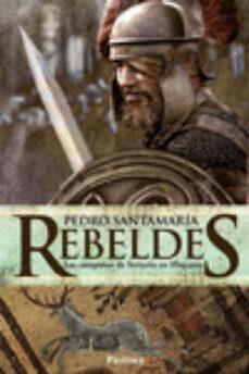 Descarga gratuita de libros electrónicos en alemán. REBELDES: LAS CAMPAÑAS DE SERTORIO EN HISPANIA en español de PEDRO SANTAMARIA 9788416331161