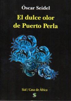 Descargando libros gratis de android EL DULCE OLOR DE PUERTO PERLA 9788417397661 (Literatura española) de OSCAR SEIDEL