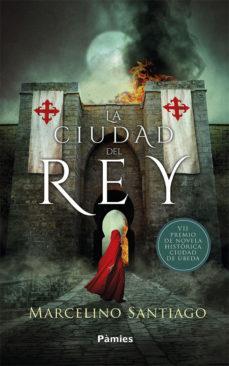 Descarga gratuita de audiolibros. LA CIUDAD DEL REY (Literatura española) de MARCELINO SANTIAGO YUSTRES iBook 9788417683061