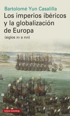Descargar libros electrónicos gratis portugues LOS IMPERIOS IBERICOS Y LA GLOBALIZACION DE EUROPA (SIGLOS XV A XVII)  9788417747961 in Spanish