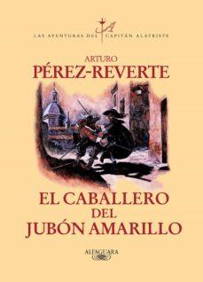 el caballero del jubón amarillo (las aventuras del capitán alatriste 5) (ebook)-arturo perez-reverte-9788420498461