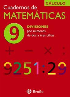 cuaderno de matematicas 9: divisiones por numeros de dos y tres c ifras-jose echegaray-9788421656761