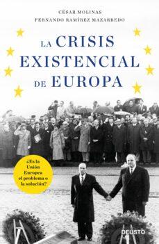 la crisis existencial de europa: ¿es la union europea el problema o la solucion?-cesar molinas-fernando ramirez mazarredo-9788423428861
