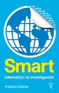 smart. internet(s): una investigacion-frederic martel-9788430616961