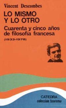 lo mismo y lo otro:cuarenta y cinco años de filosofia francesa (1 933-1978) (2ª ed.)-vincent descombes-9788437603261