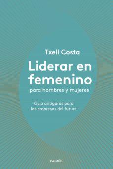 liderar en femenino para hombres y mujeres (ebook)-txell costa-9788449335761