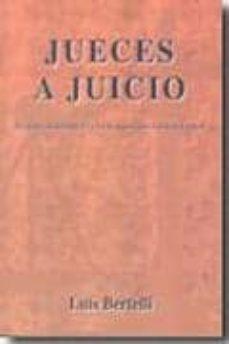 Descargar JUECES A JUICIO: DE SERVIDORES DE LA LEY HAN PASADO A SER SUS AMO S gratis pdf - leer online
