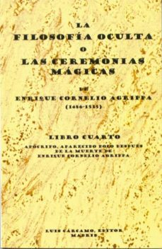 la filosofia oculta o las ceremonias magicas (libro cuarto) apocr ifo, aparecido poco despues de la muerte de enrique cornelio agrippa-enrique cornelio agrippa-9788476271261