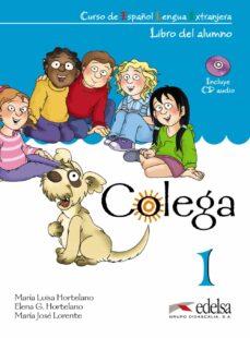 Descarga de libros de literatura francesa gratis. COLEGA (LIBRO 1) (ELE PARA NIÑOS DE 7 A 10 AÑOS. PACK LIBRO DEL A LUMNO + LIBRO DE EJERCICIOS + CD AUDIO)