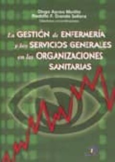 Descargar archivo de libro electrónico LA GESTION DE ENFERMERIA Y LOS SERVICIOS GENERALES EN LAS ORGANIZ ACIONES SANITARIAS 9788479787561 de DIEGO AYUSO MURILLO, RODOLFO GRANDE SELLERA