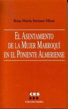 EL ASENTAMIENTO DE LA MUJER MARROQUI EN EL PONIENTE ALMERIENSE - ROSA MARIA SORIANO MIRAS |