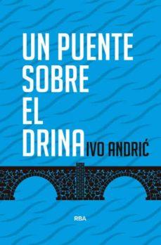 Descarga gratuita de libros electrónicos para kindle UN PUENTE SOBRE EL DRINA MOBI 9788490564561 en español de IVO ANDRIC