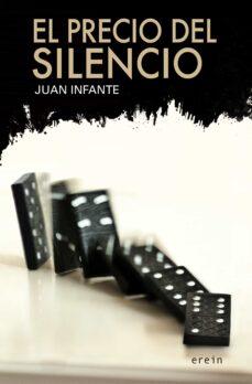 Descargar ebooks gratis EL PRECIO DEL SILENCIO (Spanish Edition) de JUAN INFANTE ESCUDERO iBook DJVU 9788491094661