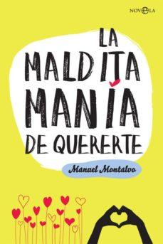 Pdf libros en línea para descargar LA MALDITA MANIA DE QUERERTE de MANUEL MONTALVO RUIZ PDF PDB iBook en español
