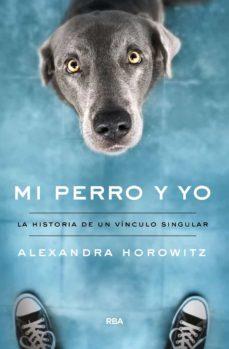 Gratis en línea libros para descargar gratis en pdf MI PERRO Y YO: LA HISTORIA DE UN VINCULO SINGULAR (Spanish Edition) iBook