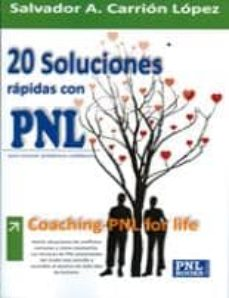 20 soluciones rapidas con pnl: coaching-pnl for life-salvador a. carrion lopez-9788493787561