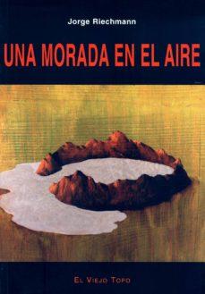 una morada en el aire (el viejo topo)-jorge riechmann-9788495776761