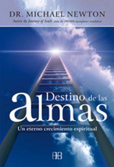 destino de las almas: un eterno crecimiento espiritual (2ª ed.)-michael t. newton-9788496111561